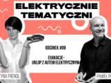 Elektrykiem wdługą trasę – nawet nawakacje (Elektrycznie Tematyczni #9)