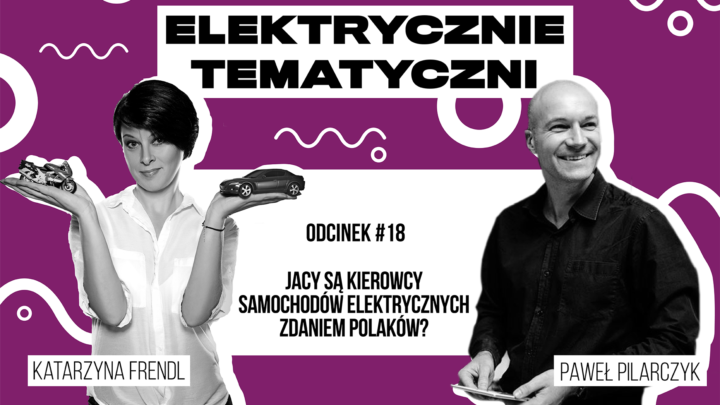 Co Polacy myślą okierowcach samochodów elektrycznych – Elektrycznie Tematyczni #18